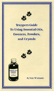 Trapper's Guide to Using Essential Oils, Essences, Powders & Crystals